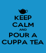 KEEP CALM AND POUR A CUPPA TEA - Personalised Poster A4 size