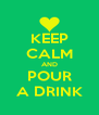 KEEP CALM AND POUR A DRINK - Personalised Poster A4 size