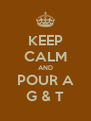 KEEP CALM AND POUR A G & T - Personalised Poster A4 size