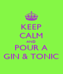 KEEP CALM AND POUR A GIN & TONIC - Personalised Poster A4 size
