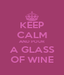 KEEP CALM AND POUR A GLASS OF WINE - Personalised Poster A4 size