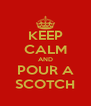 KEEP CALM AND POUR A SCOTCH - Personalised Poster A4 size