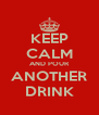 KEEP CALM AND POUR ANOTHER DRINK - Personalised Poster A4 size