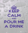 KEEP CALM AND POUR ME A DRINK - Personalised Poster A4 size