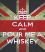KEEP CALM AND POUR ME A WHISKEY - Personalised Poster A4 size