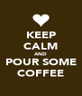 KEEP CALM AND POUR SOME COFFEE - Personalised Poster A4 size