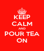 KEEP CALM AND POUR TEA ON - Personalised Poster A4 size