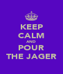 KEEP CALM AND POUR THE JAGER - Personalised Poster A4 size