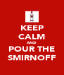 KEEP CALM AND POUR THE SMIRNOFF - Personalised Poster A4 size