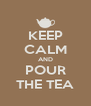 KEEP CALM AND POUR THE TEA - Personalised Poster A4 size