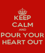 KEEP CALM AND POUR YOUR HEART OUT - Personalised Poster A4 size
