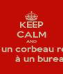 KEEP CALM AND Pourquoi un corbeau ressemble            à un bureau ? - Personalised Poster A4 size