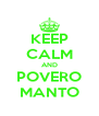 KEEP CALM AND POVERO MANTO - Personalised Poster A4 size