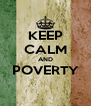 KEEP CALM AND POVERTY  - Personalised Poster A4 size