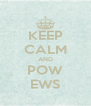KEEP CALM AND POW EWS - Personalised Poster A4 size