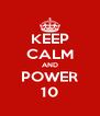 KEEP CALM AND POWER 10 - Personalised Poster A4 size