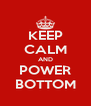 KEEP CALM AND POWER BOTTOM - Personalised Poster A4 size