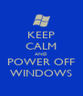 KEEP CALM AND POWER OFF WINDOWS - Personalised Poster A4 size