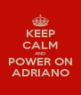 KEEP CALM AND POWER ON ADRIANO - Personalised Poster A4 size