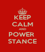KEEP CALM AND POWER  STANCE - Personalised Poster A4 size