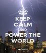 KEEP CALM AND POWER THE WORLD - Personalised Poster A4 size