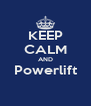 KEEP CALM AND Powerlift  - Personalised Poster A4 size