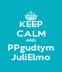 KEEP CALM AND PPgudtym JuliElmo - Personalised Poster A4 size