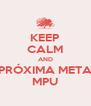 KEEP CALM AND PRÓXIMA META MPU - Personalised Poster A4 size