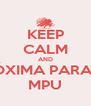 KEEP CALM AND PRÓXIMA PARADA MPU - Personalised Poster A4 size
