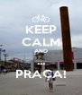 KEEP CALM AND ... PRAÇA! - Personalised Poster A4 size