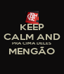 KEEP CALM AND PRA CIMA DELES MENGÃO  - Personalised Poster A4 size