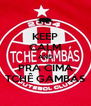 KEEP CALM AND PRA CIMA TCHÊ GAMBÁS - Personalised Poster A4 size