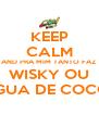 KEEP CALM AND PRA MIM TANTO FAZ WISKY OU ÁGUA DE COCO? - Personalised Poster A4 size