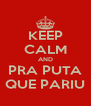 KEEP CALM AND PRA PUTA QUE PARIU - Personalised Poster A4 size