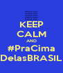 KEEP CALM AND #PraCima DelasBRASIL - Personalised Poster A4 size