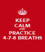 KEEP CALM AND PRACTICE 4-7-8 BREATHS - Personalised Poster A4 size