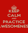 KEEP CALM AND PRACTICE AWESOMENESS - Personalised Poster A4 size
