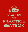 KEEP CALM AND PRACTICE BEATBOX - Personalised Poster A4 size