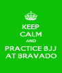 KEEP CALM AND PRACTICE BJJ AT BRAVADO - Personalised Poster A4 size