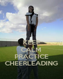 KEEP CALM AND PRACTICE CHEERLEADING - Personalised Poster A4 size