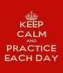 KEEP CALM AND PRACTICE EACH DAY - Personalised Poster A4 size