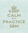 KEEP CALM AND PRACTICE EBM - Personalised Poster A4 size