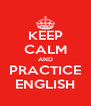 KEEP CALM AND PRACTICE ENGLISH - Personalised Poster A4 size