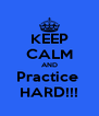 KEEP CALM AND Practice  HARD!!! - Personalised Poster A4 size
