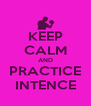 KEEP CALM AND PRACTICE INTENCE - Personalised Poster A4 size
