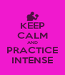 KEEP CALM AND PRACTICE INTENSE - Personalised Poster A4 size