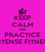KEEP CALM AND PRACTICE INTENSE FITNESS - Personalised Poster A4 size