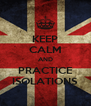 KEEP CALM AND PRACTICE ISOLATIONS - Personalised Poster A4 size