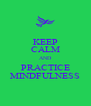 KEEP CALM AND PRACTICE MINDFULNESS - Personalised Poster A4 size