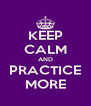 KEEP CALM AND PRACTICE MORE - Personalised Poster A4 size